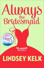 Always the Bridesmaid by Lindsey Kelk