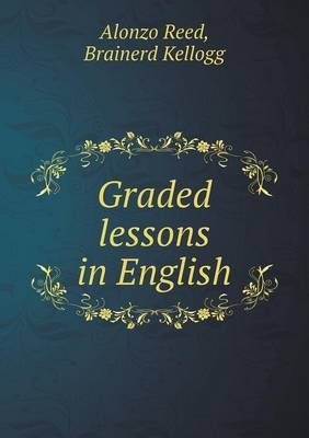 Graded Lessons in English by Alonzo Reed