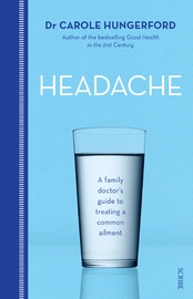 Headache: A Family Doctor's Guide To Treating A Common Ailment by Carole Hungerford