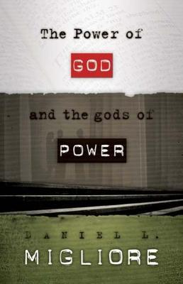 The Power of God and the gods of Power by Daniel L. Migliore image