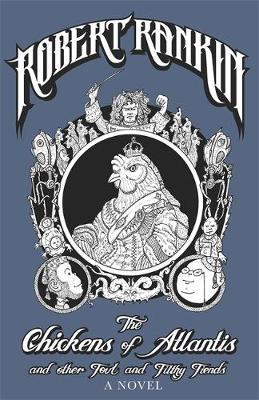 The Chickens of Atlantis and Other Foul and Filthy Fiends by Robert Rankin