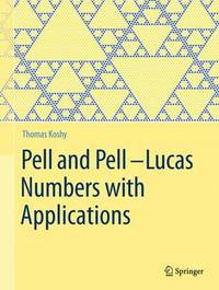 Pell and Pell-Lucas Numbers with Applications by Thomas Koshy