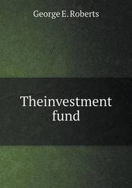 Theinvestment Fund by George E. Roberts