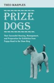 Prize Dogs - Their Successful Housing, Management, and Preparation for Exhibition from Puppy-Hood to the Show Ring by Theo, Marples image
