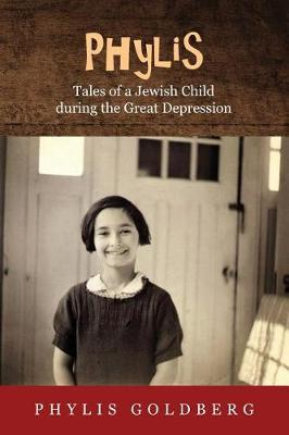 Phylis Tales of a Jewish Child during the Great Depression by Phylis Goldberg