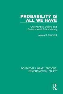 Probability is All We Have by James K. Hammitt