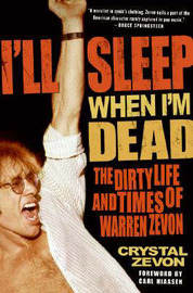 I'll Sleep When I'm Dead: The Dirty Life and Times of Warren Zevon by Crystal Zevon image