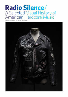 Radio Silence: A Selected Visual History of American Hardcore Music by Anthony Papa