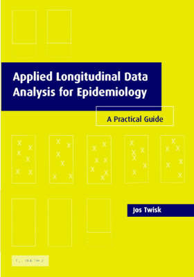 Applied Longitudinal Data Analysis for Epidemiology: A Practical Guide by Jos W.R. Twisk