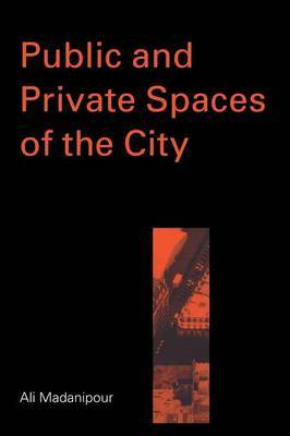 Public and Private Spaces of the City by Ali Madanipour