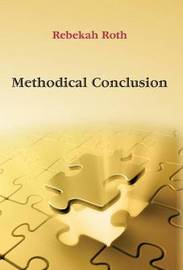 Methodical Conclusion by Rebekah Roth