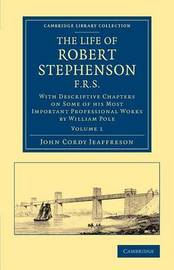 The The Life of Robert Stephenson, F.R.S. 2 Volume Set The Life of Robert Stephenson, F.R.S.: Volume 1 by John Cordy Jeaffreson