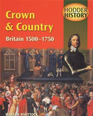 Hodder History: Crown & Country, Britain 1500-1750 by Martyn J. Whittock