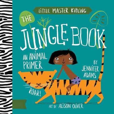Little Master Kipling The Jungle Book: An Animals Primer by Jennifer Adams