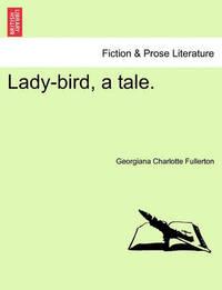 Lady-Bird, a Tale. by Georgiana Charlotte Fullerton