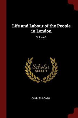 Life and Labour of the People in London; Volume 2 by Charles Booth