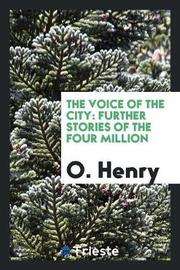 The Voice of the City, Further Stories of the Four Million by O Henry