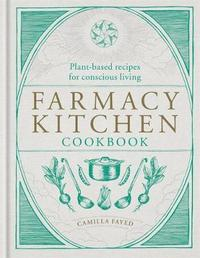 Farmacy Kitchen Cookbook by Camilla Fayed