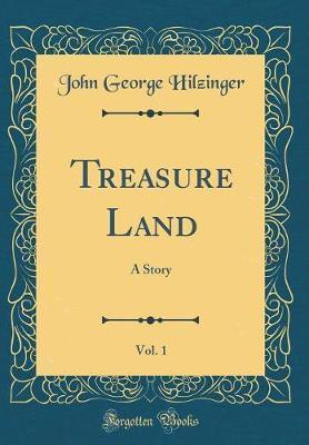 Treasure Land, Vol. 1 by John George Hilzinger