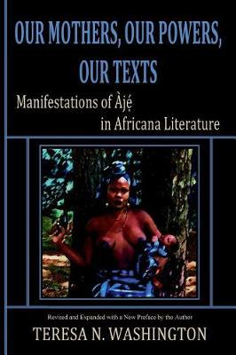 Our Mothers, Our Powers, Our Texts by Teresa N Washington image