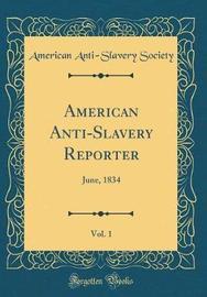 American Anti-Slavery Reporter, Vol. 1 by American Anti Society image
