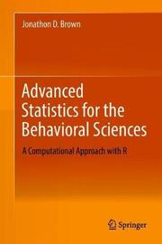 Advanced Statistics for the Behavioral Sciences by Jonathon D. Brown