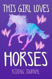 This Girl Loves Horses Riding Journal by Horse Tail Press