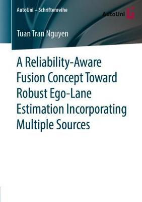 A Reliability-Aware Fusion Concept Toward Robust Ego-Lane Estimation Incorporating Multiple Sources by Tuan Tran Nguyen