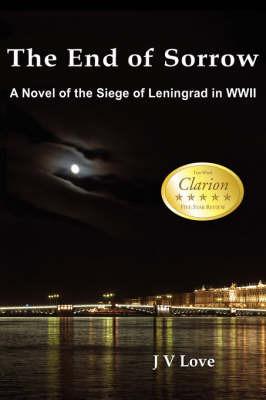 The End of Sorrow: A Novel of the Siege of Leningrad in WWII by John Verlin Love image