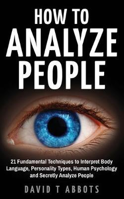 How To Analyze People by David T Abbots