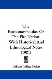 The Bocootawanaukes or the Fire Nation: With Historical and Ethnological Notes (1901) by William Wallace Tooker