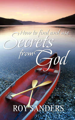 How to Find and Use Secrets from God by Roy L. Sanders image