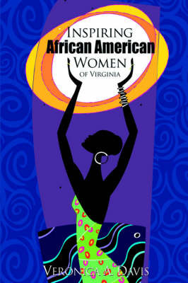Inspiring African American Women of Virginia by Veronica A Davis