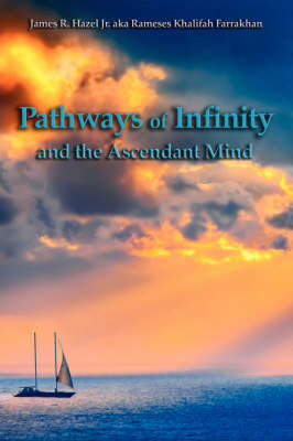 Pathways of Infinity and the Ascendant Mind by James R. Hazel Jr