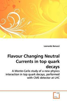 Flavour Changing Neutral Currents in Top Quark Decays by Leonardo Benucci