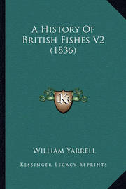 A History of British Fishes V2 (1836) by William Yarrell