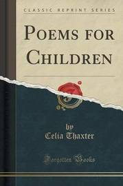 Poems for Children (Classic Reprint) by Celia Thaxter