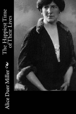The Happiest Time of Their Lives by Alice Duer Miller