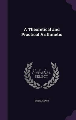 A Theoretical and Practical Arithmetic by Daniel Leach image