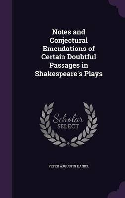 Notes and Conjectural Emendations of Certain Doubtful Passages in Shakespeare's Plays by Peter Augustin Daniel image