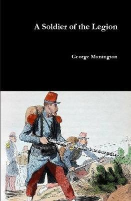 A Soldier of the Legion by George Manington image