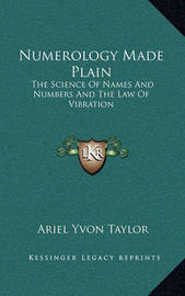Numerology Made Plain: The Science of Names and Numbers and the Law of Vibration by Ariel Yvon Taylor
