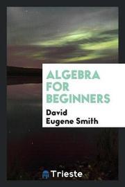 Algebra for Beginners by David Eugene Smith