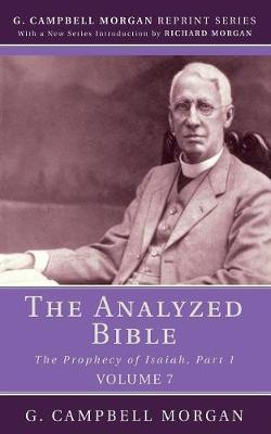 The Analyzed Bible, Volume 7 by G Campbell Morgan