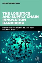 The Logistics and Supply Chain Innovation Handbook by John Manners-Bell