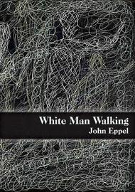 White Man Walking by John Eppel