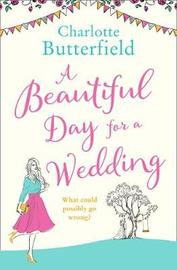 A Beautiful Day for a Wedding by Charlotte Butterfield