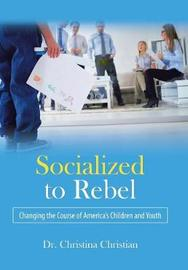 Socialized to Rebel by . Christian