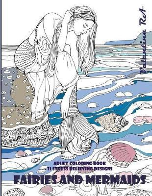 Fairies and Mermaids. Adult coloring book 31 stress relieving designs. by Valentina Ra