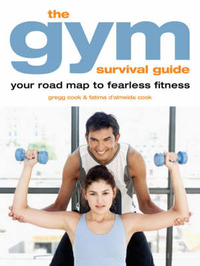 The Gym Survival Guide: Your Road Map to Fearless Fitness by Gregg Cook image